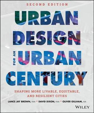 Urban Design for an Urban Century: Shaping More Livable, Equitable, and Resilient Cities  by  Lance Jay Brown