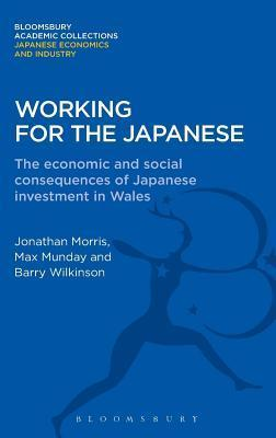 Working for the Japanese: The Economic and Social Consequences of Japanese Investment in Wales  by  Jonathan  Morris