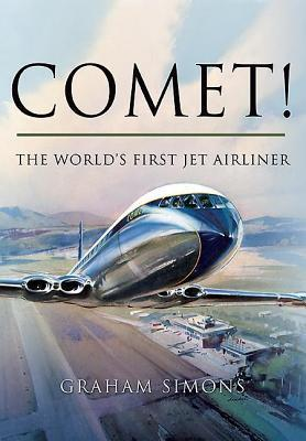 Comet! the Worlds First Jet Airliner  by  Graham Simons