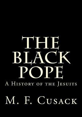 The Black Pope: A History of the Jesuits M.F. Cusack
