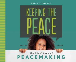 Keeping the Peace: : The Kids Book of Peacemaking Anders Hanson