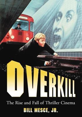 Overkill: The Rise and Fall of Thriller Cinema  by  Bill Mesce Jr.