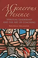 Generous Presence: Spiritual Leadership and the Art of Coaching