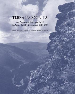 Terra Incognita: An Annotated Bibliography of the Great Smoky Mountains, 1544-1934  by  Anne Bridges