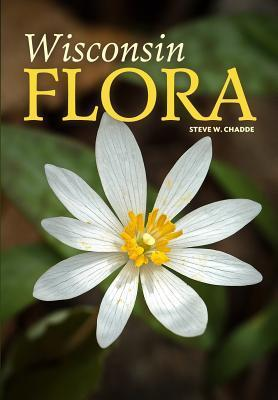 Wisconsin Flora: An Illustrated Guide to the Vascular Plants of Wisconsin  by  Steve W. Chadde