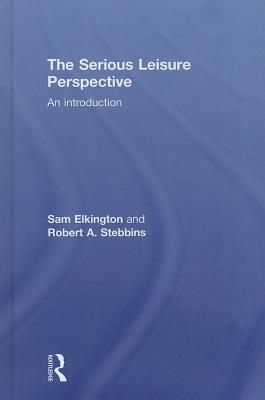 Serious Leisure Perspective: An Introduction, The: An Introduction Sam Elkington