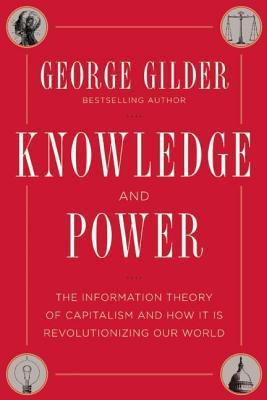 Knowledge and Power George Gilder