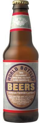 World Bottled Beers: 50 Classic Brews to Sip and Savour  by  Adrian Tierney - Jones