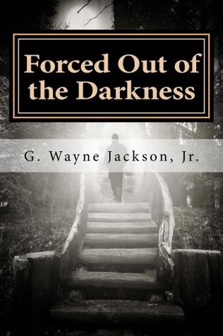 Forced Out of the Darkness G. Wayne Jackson, Jr
