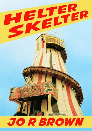 Helter Skelter  by  Jo R. Brown
