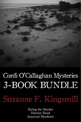Cordi OCallaghan Mysteries 3-Book Bundle: Dying for Murder / Forever Dead / Innocent Murderer  by  Suzanne F. Kingsmill