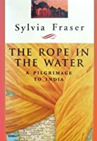 Rope in Water: A Pilgrimage to India