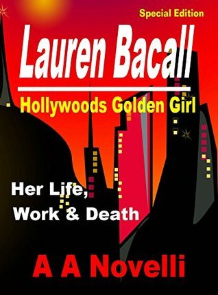 Lauren Bacall: Hollywoods Golden Girl. A.A. Novelli