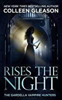 Rises The Night (The Gardella Vampire Hunters: Victoria, #2)