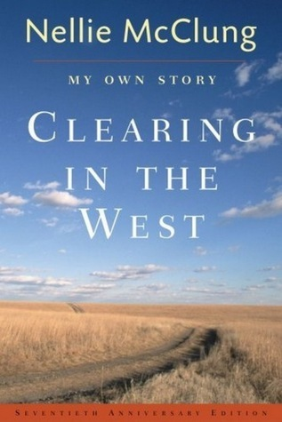 Clearing in the West: My Own Story Nellie L. McClung