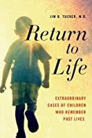 Return to Life: Extraordinary Cases of Children Who Remember Past Lives