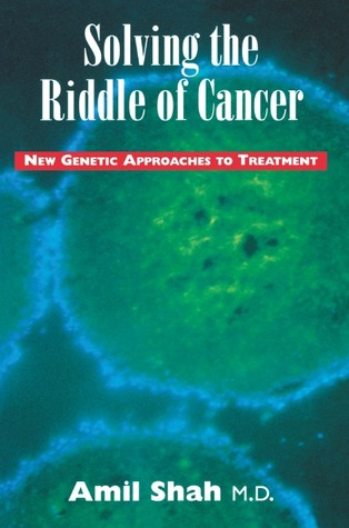 Solving the Riddle of Cancer: New Genetic Approaches to Treatment Amil Shah