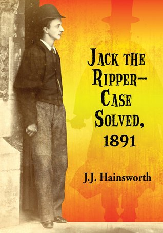 Jack the Ripper--Case Solved, 1891 J.J. Hainsworth