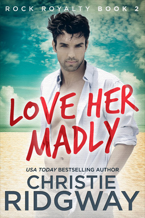 Love Her Madly (Rock Royalty, #2) Christie Ridgway