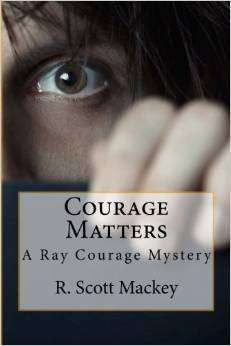 Courage Matters: (Ray Courage, #1)  by  Scott Mackey