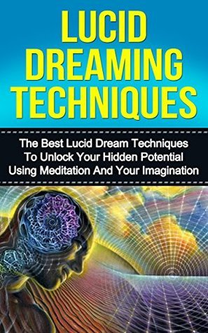 Lucid Dream Techniques: The Best Lucid Dream Techniques to Unlock Your Hidden Potential Using Meditation and Your Imagination Kevin    Anderson