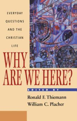 Why Are We Here?: Everyday Questions and the Christian Life  by  Ronald F Thiemann