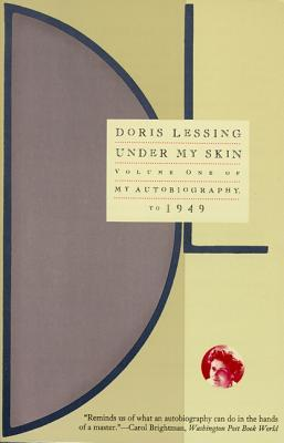 Under My Skin: Volume One of My Autobiography, to 1949  by  Doris Lessing