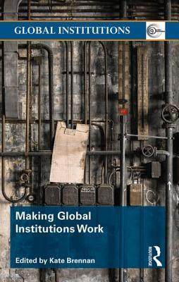 Making Global Institutions Work Power, Accountability and Change  by  Kate Brennan