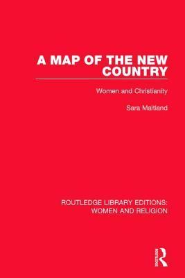A Map of the New Country (Rle Women and Religion): Women and Christianity  by  Sara Maitland