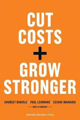 Cut Costs: A Strategic Approach to What to Cut and What to Keep  by  Shumeet Banerji