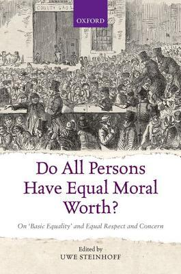 Do All Persons Have Equal Moral Worth?: On Basic Equality and Equal Respect and Concern  by  Uwe Steinhoff