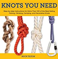 Knack Knots You Need: Step-by-Step instructions for More Than 100 of the Best Sailing, Fishing, Climbing, Camping and Decorative Knots (Knack: Make It easy)