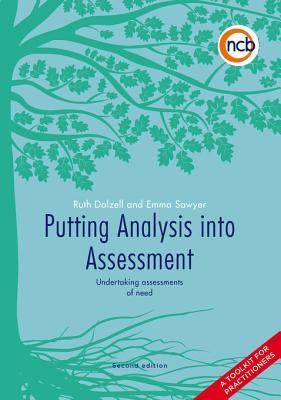 Putting Analysis Into Assessment: Undertaking Assessments of Need: A Toolkit for Practitioners  by  Dalzell Ruth Sawyer Emma