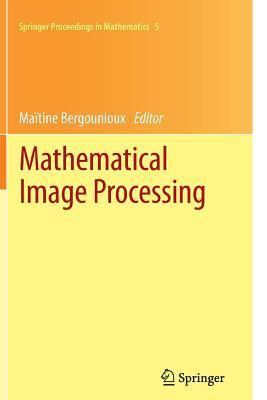 Mathematical Image Processing: University of Orleans, France, March 29th - April 1st, 2010 Maitine Bergounioux