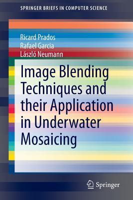 Image Blending Techniques and Their Application in Underwater Mosaicing  by  Ricard Prados