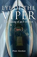 Eye of the Viper: The Making of an F-16 Pilot