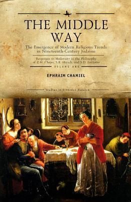 The Middle Way: The Emergence of Modern-Religious Trends in Nineteenth-Century Judaism Responses to Modernity in the Philosophy of Z. H. Chajes, S. R. Hirsch and S. D. Luzzatto, Vol. 1 Efraim Chamiel