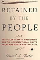 "Retained by the People: The ""Silent"" Ninth Amendment and the Constitutional Rights Americans Don't Know They Have"