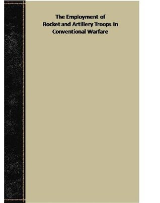The Employment of Rocket and Artillery Troops In Conventional Warfare CIA