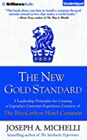 New Gold Standard, The: 5 Leadership Principles for Creating a Legendary Customer Experience Courtesy of the Ritz-Carlton Hotel Company