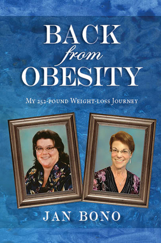 Back from Obesity: My 252-pound Weight-loss Journey Jan Bono