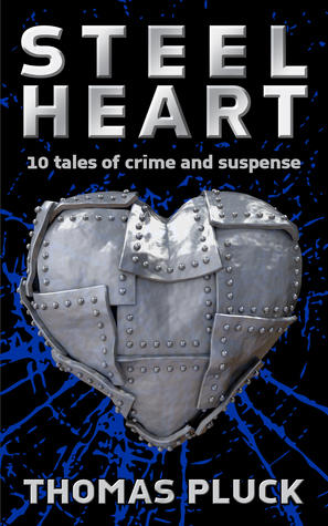 Steel Heart: 10 Tales of Crime and Suspense Thomas Pluck