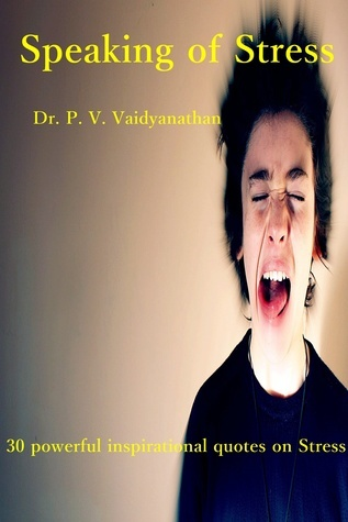 Speaking of Stress  by  Dr. P. V. Vaidyanathan