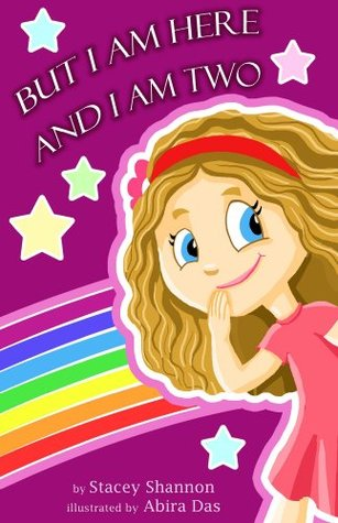 But I Am Here and I Am Two: A Story of Toddler Love Stacey Shannon