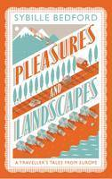 Pleasures and Landscapes: A Traveller's Tales from Europe