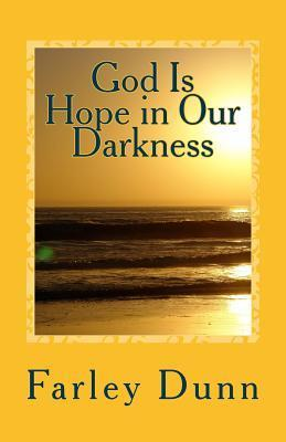 God Is Hope in Our Darkness Vol. 1: Volume 1  by  Farley Dunn