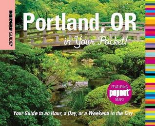 Insiders Guide: Portland, OR in Your Pocket: Your Guide to an Hour, a Day, or a Weekend in the City  by  Rachel Dresbeck