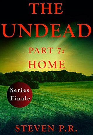 The Undead - Part 7: Home  by  Steven P.R.