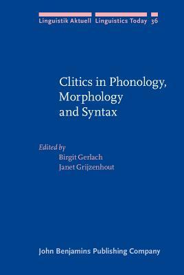 Clitics in Phonology, Morphology And Syntax  by  Birgit Gerlach