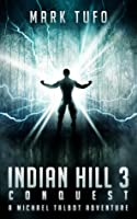 Indian Hill 3: Conquest ~ A Michael Talbot Adventure